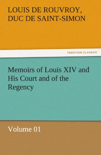 9783842453487: Memoirs of Louis XIV and His Court and of the Regency — Volume 01 (TREDITION CLASSICS)