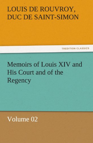 Memoirs of Louis XIV and His Court and of the Regency - Volume 02 TREDITION CLASSICS: Louis de ...