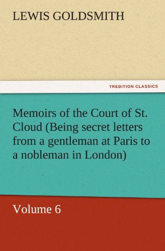9783842453807: Memoirs of the Court of St. Cloud (Being secret letters from a gentleman at Paris to a nobleman in London) — Volume 6 (TREDITION CLASSICS)