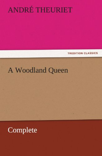 A Woodland Queen - Complete TREDITION CLASSICS: Andre Theuriet