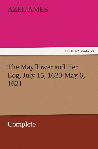 9783842454422: The Mayflower and Her Log, July 15, 1620-May 6, 1621 — Complete (TREDITION CLASSICS)