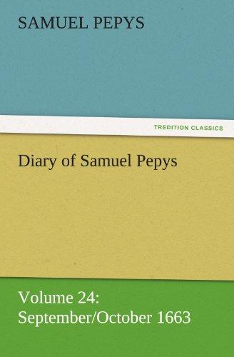 Diary of Samuel Pepys - Volume 24 SeptemberOctober 1663 TREDITION CLASSICS: Samuel Pepys