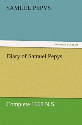 Diary of Samuel Pepys - Complete 1668 N.S. TREDITION CLASSICS: Samuel Pepys