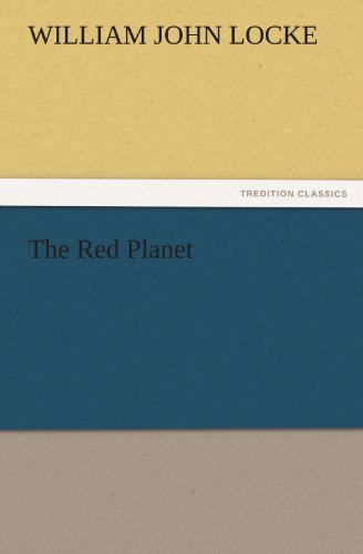 The Red Planet TREDITION CLASSICS: William John Locke