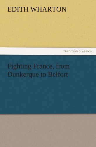 Fighting France, from Dunkerque to Belfort (TREDITION: Edith Wharton