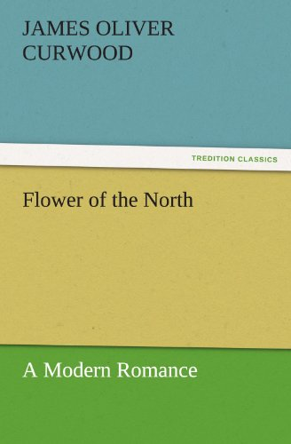 9783842456631: Flower of the North A Modern Romance (TREDITION CLASSICS)