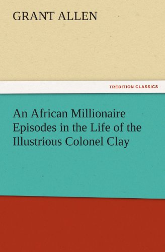 9783842456709: An African Millionaire Episodes in the Life of the Illustrious Colonel Clay (TREDITION CLASSICS)