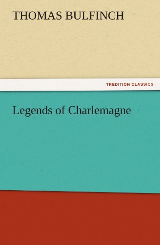 Legends of Charlemagne (TREDITION CLASSICS) (384245757X) by Bulfinch, Thomas