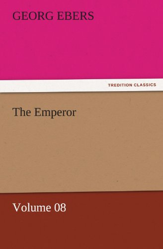 The Emperor - Volume 08 TREDITION CLASSICS: Georg Ebers