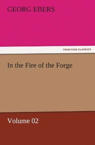 In the Fire of the Forge — Volume 02 (TREDITION CLASSICS) (3842458711) by Georg Ebers