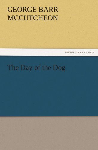 The Day of the Dog TREDITION CLASSICS: George Barr McCutcheon
