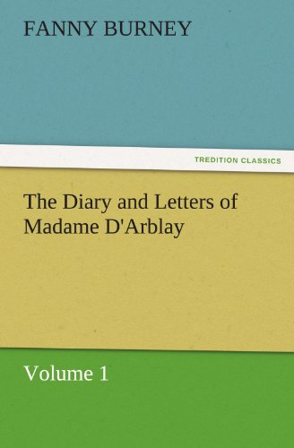 The Diary and Letters of Madame D'Arblay — Volume 1 (TREDITION CLASSICS) (9783842459946) by Fanny Burney
