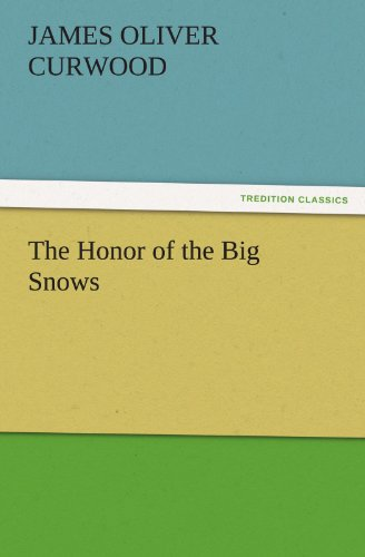 The Honor of the Big Snows TREDITION CLASSICS: James Oliver Curwood