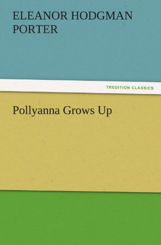 Pollyanna Grows Up TREDITION CLASSICS: Eleanor H. Eleanor Hodgman Porter