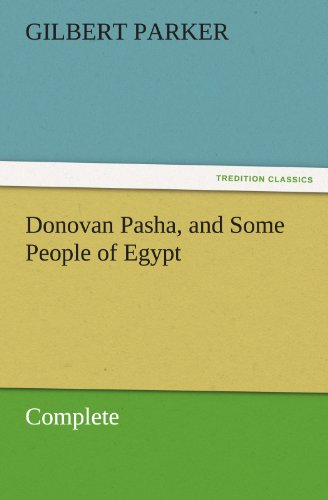 Donovan Pasha, and Some People of Egypt - Complete TREDITION CLASSICS: Gilbert Parker