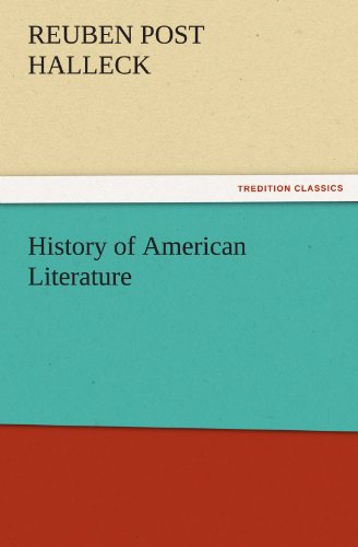 History of American Literature TREDITION CLASSICS: Reuben Post Halleck