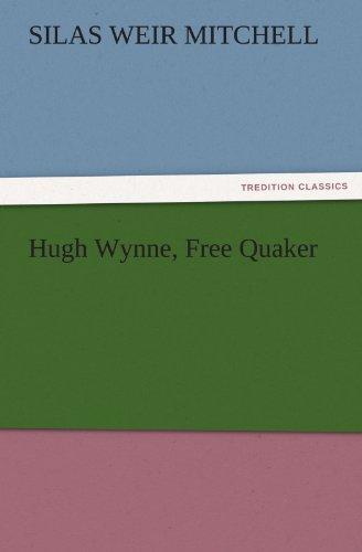 Hugh Wynne, Free Quaker TREDITION CLASSICS: S. Weir Silas Weir Mitchell