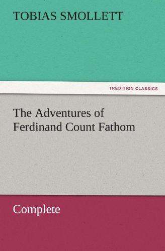 The Adventures of Ferdinand Count Fathom ? Complete (TREDITION CLASSICS): T. (Tobias) Smollett