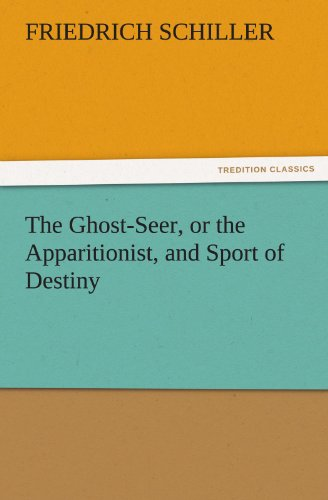 The Ghost-Seer, or the Apparitionist, and Sport of Destiny TREDITION CLASSICS: Friedrich Schiller
