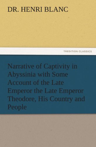 9783842466074: Narrative of Captivity in Abyssinia with Some Account of the Late Emperor the Late Emperor Theodore, His Country and People (TREDITION CLASSICS)