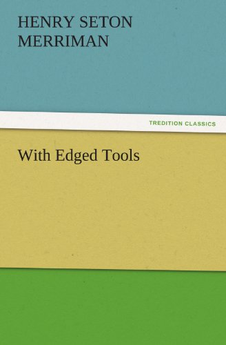 With Edged Tools TREDITION CLASSICS: Henry Seton Merriman