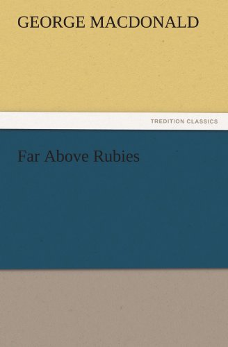 Far Above Rubies (TREDITION CLASSICS): George MacDonald