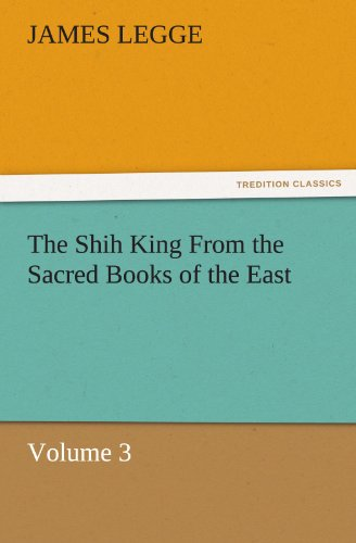 The Shih King From the Sacred Books of the East Volume 3 TREDITION CLASSICS: James Legge