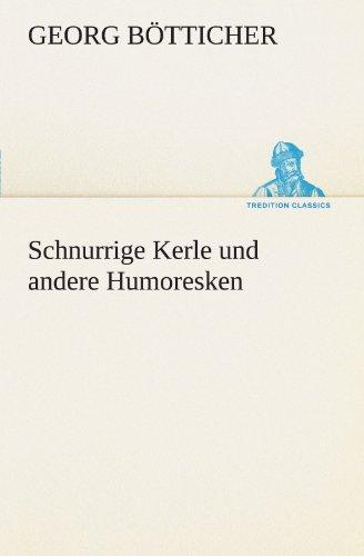 Schnurrige Kerle und andere Humoresken TREDITION CLASSICS German Edition: Georg BÃ tticher