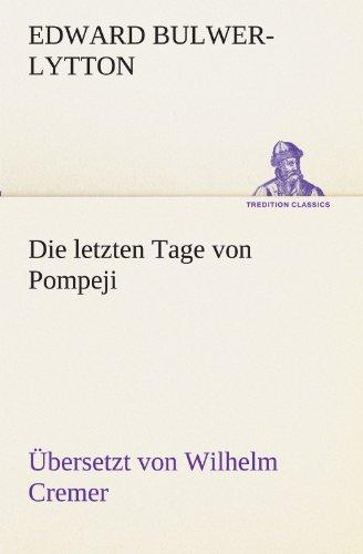 9783842468023: Die letzten Tage von Pompeji (Übersetzt von Wilhelm Cremer) (TREDITION CLASSICS) (German Edition)