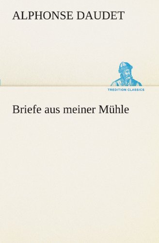 Briefe aus meiner Mühle (TREDITION CLASSICS) (German Edition) (3842468075) by Daudet, Alphonse