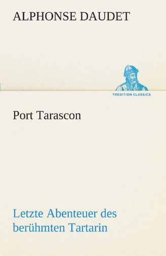 9783842468085: Port Tarascon - Letzte Abenteuer des ber�hmten Tartarin (TREDITION CLASSICS)