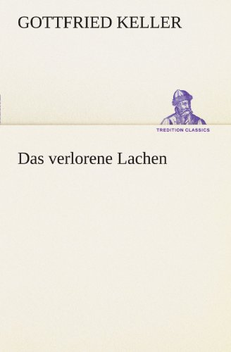 Das verlorene Lachen (TREDITION CLASSICS) (German Edition) (3842468881) by Keller, Gottfried