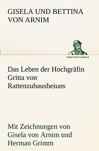 Das Leben der Hochgräfin Gritta von Rattenzuhausbeiuns: Arnim, Gisela und