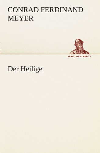 Der Heilige (TREDITION CLASSICS) (German Edition): Meyer, Conrad Ferdinand