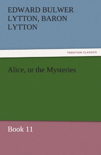 Alice, or the Mysteries - Book 11 TREDITION CLASSICS: Edward Bulwer Lytton, Baron Lytton