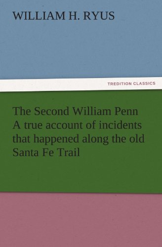 9783842472570: The Second William Penn A true account of incidents that happened along the old Santa Fe Trail (TREDITION CLASSICS)