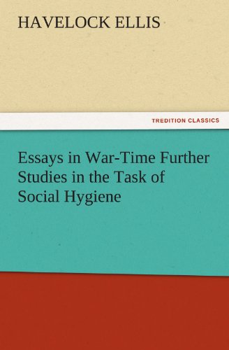 Essays in War-Time Further Studies in the Task of Social Hygiene TREDITION CLASSICS: Havelock Ellis