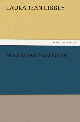 Mischievous Maid Faynie TREDITION CLASSICS: Laura Jean Libbey