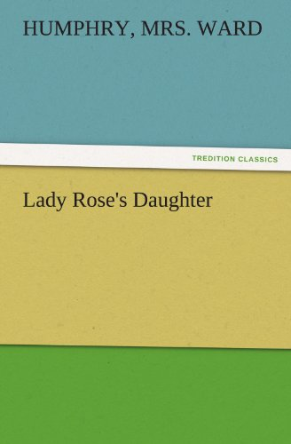 Lady Roses Daughter TREDITION CLASSICS: Humphry, Mrs. Ward