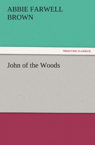 John of the Woods (TREDITION CLASSICS): Abbie Farwell Brown