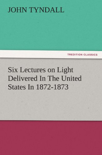 9783842474741: Six Lectures on Light Delivered In The United States In 1872-1873 (TREDITION CLASSICS)