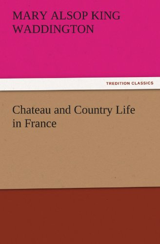 Chateau and Country Life in France TREDITION CLASSICS: Mary Alsop King Waddington