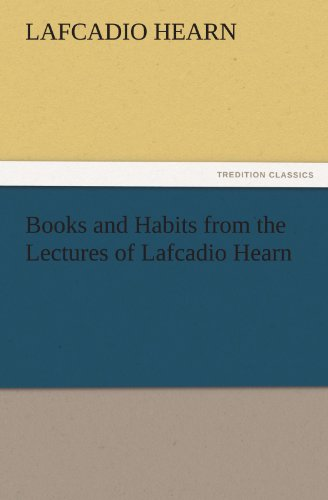 Books and Habits from the Lectures of Lafcadio Hearn TREDITION CLASSICS: Lafcadio Hearn