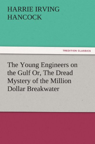 The Young Engineers on the Gulf Or, The Dread Mystery of the Million Dollar Breakwater TREDITION ...