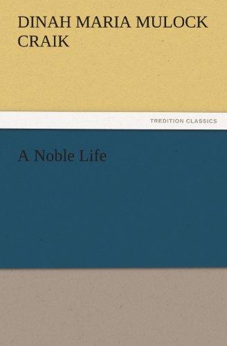 A Noble Life (TREDITION CLASSICS) (9783842475540) by Dinah Maria Mulock Craik