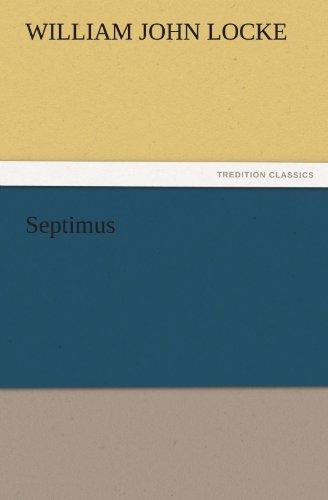 Septimus TREDITION CLASSICS: William John Locke