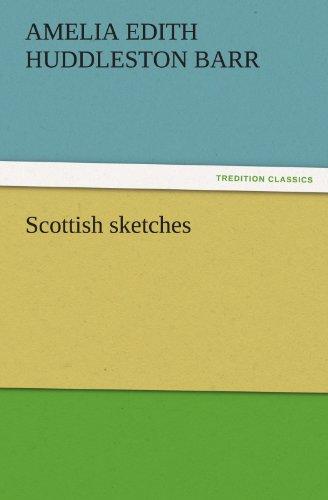 Scottish sketches TREDITION CLASSICS: Amelia Edith Huddleston Barr