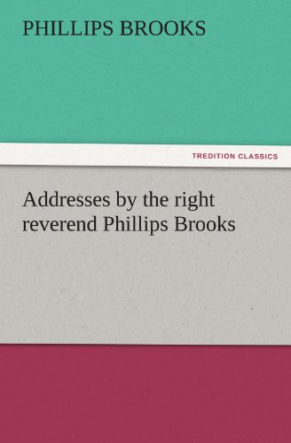 9783842476042: Addresses by the right reverend Phillips Brooks (TREDITION CLASSICS)