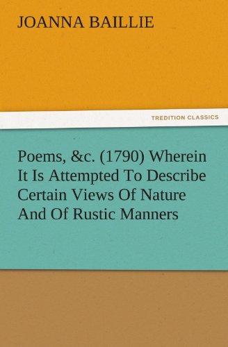 9783842476332: Poems, &c. (1790) Wherein It Is Attempted To Describe Certain Views Of Nature And Of Rustic Manners, And Also, To Point Out, In Some Instances, The ... On Different Characters (TREDITION CLASSICS)