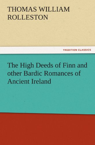 9783842476707: The High Deeds of Finn and other Bardic Romances of Ancient Ireland (TREDITION CLASSICS)